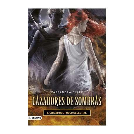 CIUDAD DEL FUEGO CELESTIAL. CAZADORES DE SOMBRAS 6